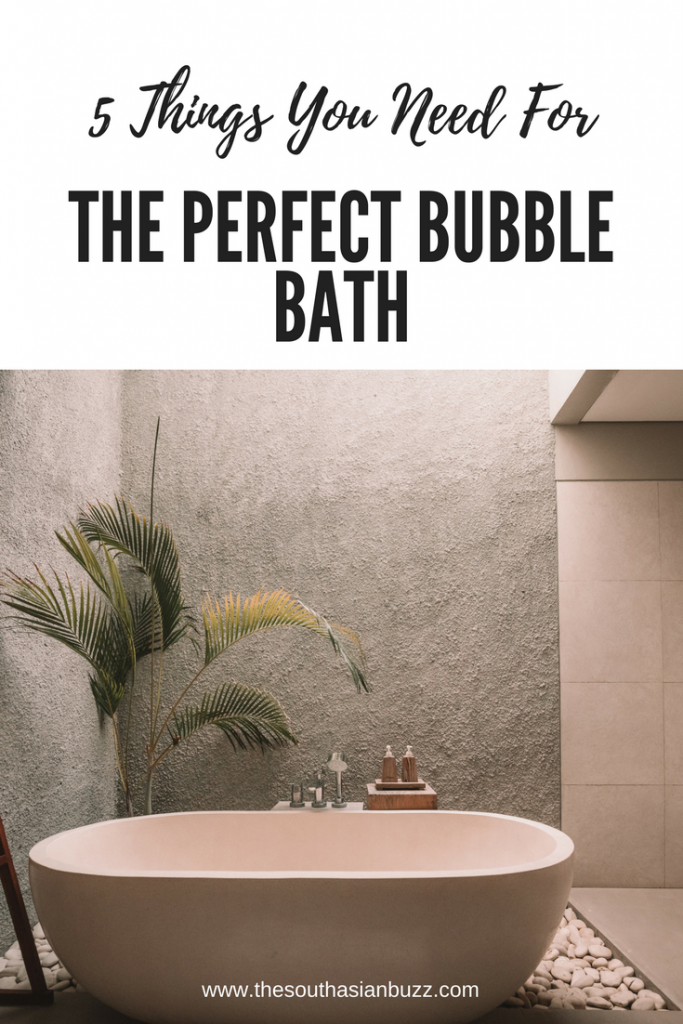 5 things you need for the perfect bubble bath, perfect bubble bath, the perfect bubble bath, bubble bath ideas, the south asian buzz